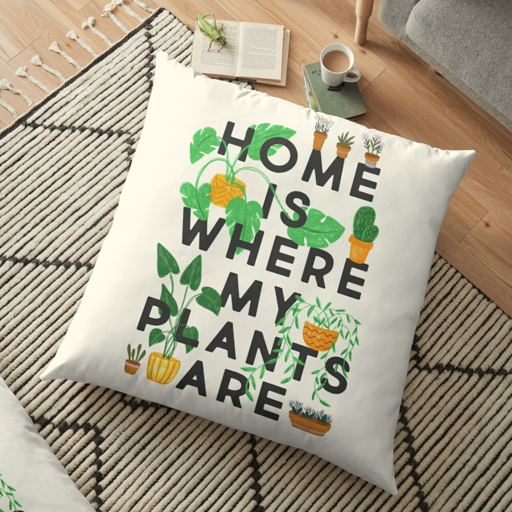 Home Is Where My Plants Are Floor Pillow