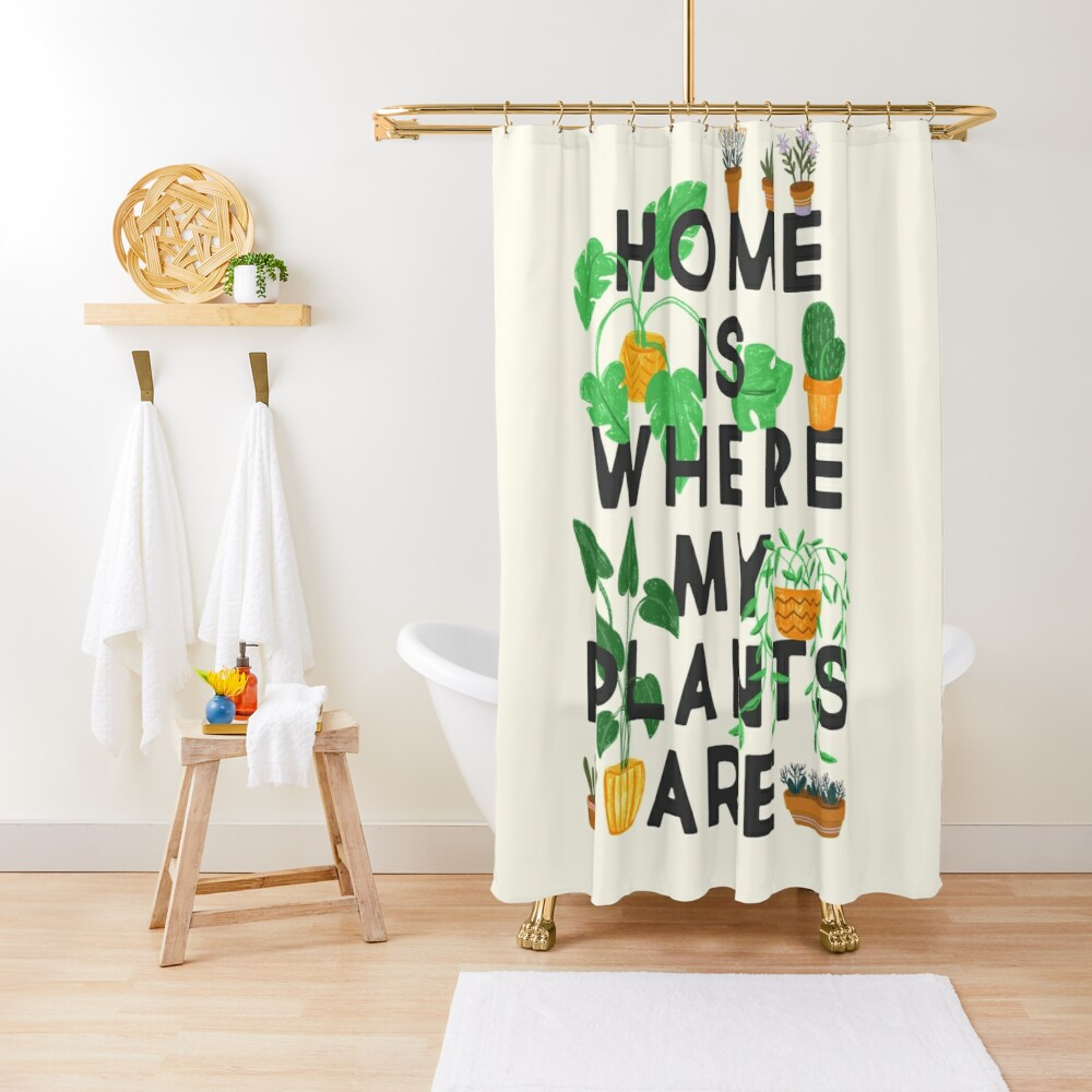 Home Is Where My Plants Are Shower Curtain