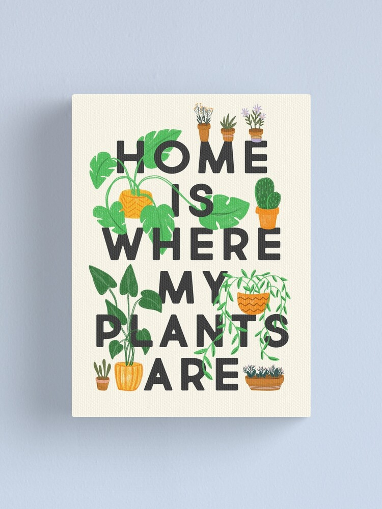 Alternate view of Home Is Where My Plants Are Canvas Print