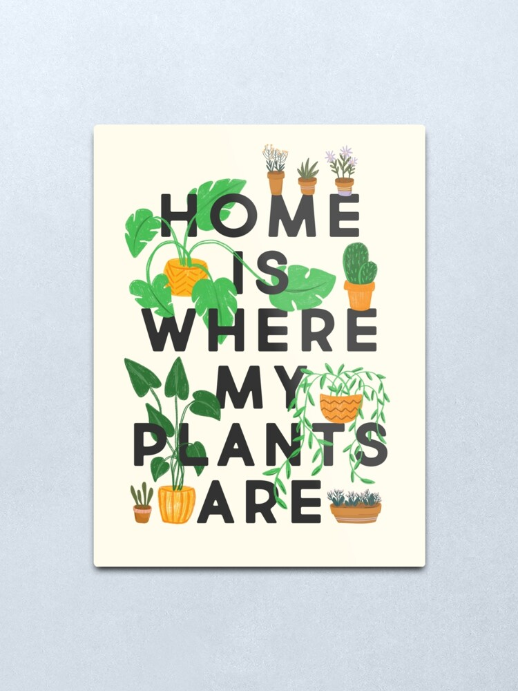 Alternate view of Home Is Where My Plants Are Metal Print