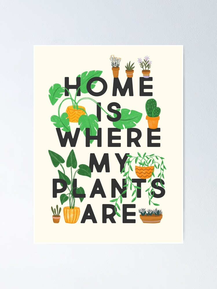 Alternate view of Home Is Where My Plants Are Poster