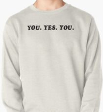 YOU. YES. YOU. Pullover
