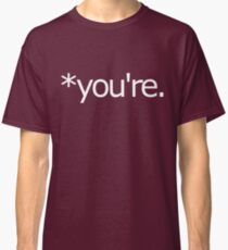 *you're. Grammar Nazi T Shirt! Classic T-Shirt