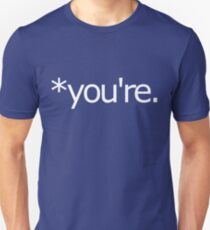 *you're. Grammar Nazi T Shirt! Unisex T-Shirt