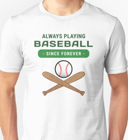 Always Playing Baseball. Since Forever T-Shirt