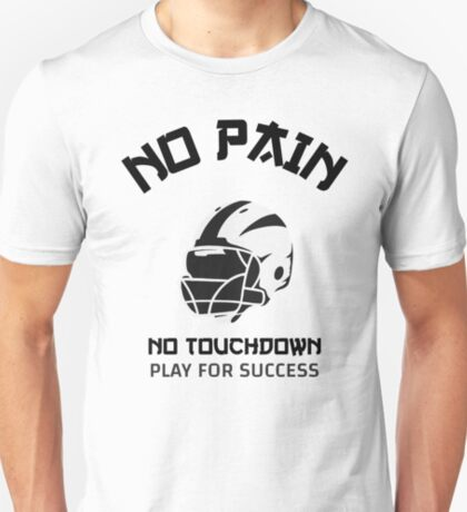 No Pain. No Touchdown. Play for Success T-Shirt