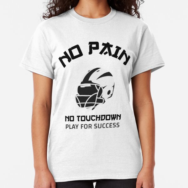 No Pain. No Touchdown. Play for Success Classic T-Shirt
