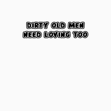 Dirty Old Men Need Loving Too by rudeboyskunk