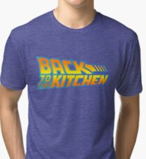 Back to the Kitchen Tri-blend T-Shirt