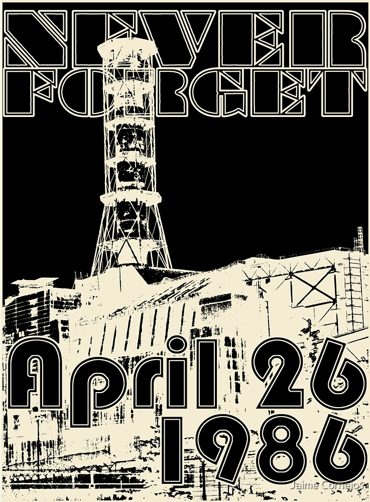 NEVER FORGET April 26, 1986 by Jaime Cornejo