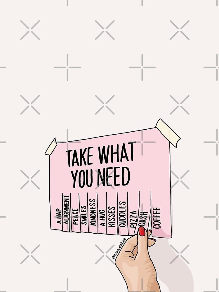 Take what you need by Sasa Elebea by elebea