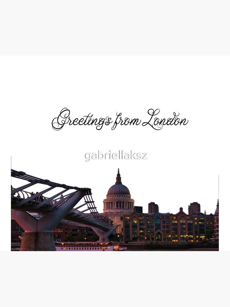 Greetings from London by gabriellaksz