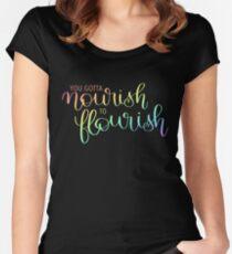 you gotta nourish to flourish Fitted Scoop T-Shirt