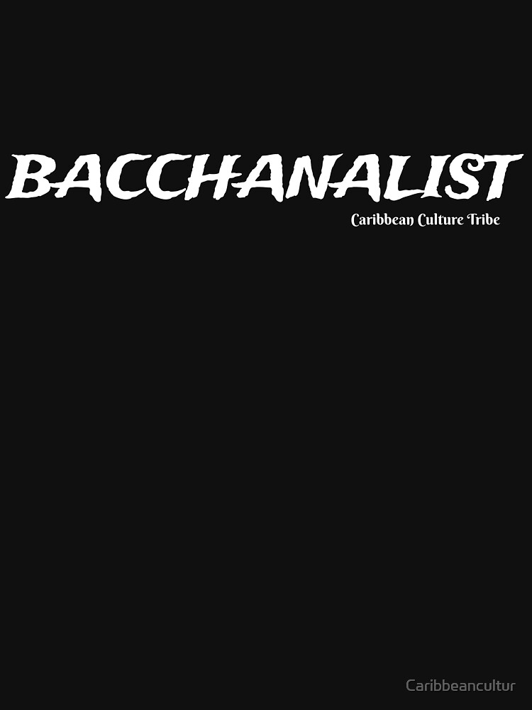 Bacchanalist Caribbean Carnival - White Font by Caribbeancultur