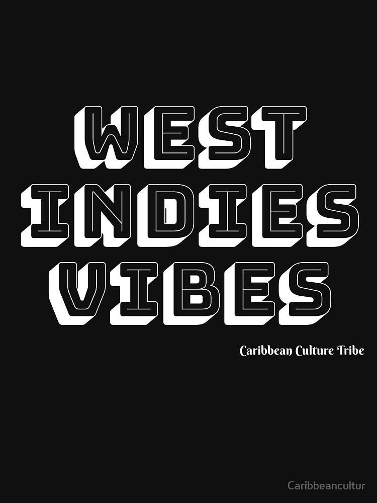 West Indies Vibes - White Font by Caribbeancultur