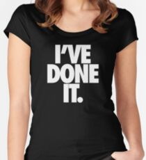 I'VE DONE IT. - White Women's Fitted Scoop T-Shirt