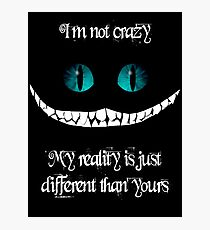 I'm not crazy. My reality is just different than yours Photographic Print