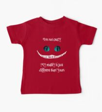 I'm not crazy. My reality is just different than yours Baby Tee