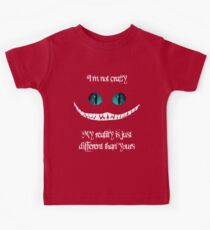 I'm not crazy. My reality is just different than yours Kids Tee