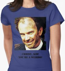 Christ kid your a Wierdo! Women's Fitted T-Shirt