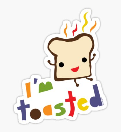 I'm Toasted Sticker