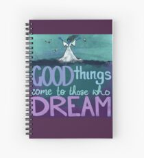 Good things come to those who dream Spiral Notebook