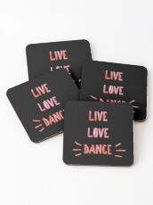 Gift for Dancers - Live Love Dance  Coasters