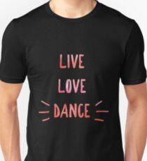 Gift for Dancers - Live Love Dance  Slim Fit T-Shirt