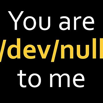 You are dev null to me by jointstereotype