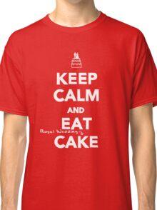Keep Calm and Eat [Royal Wedding] Cake Classic T-Shirt