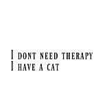 I dont need therapy i have a cat by Susanne Bogen