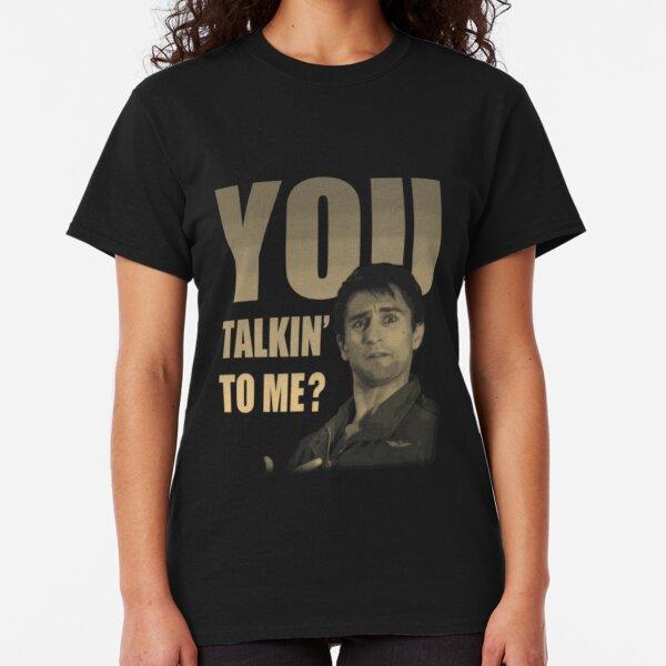 You Talkin' To Me? Classic T-Shirt