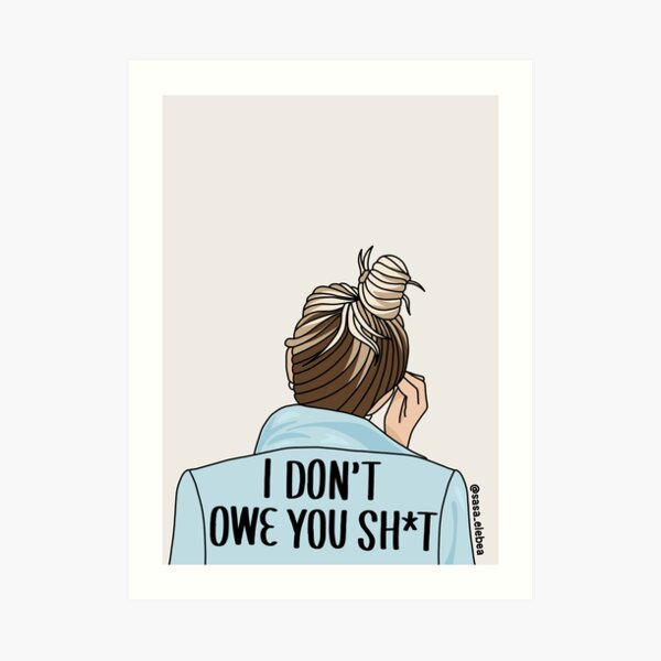 I don't owe you by Sasa Elebea Art Print