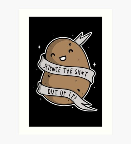 Science The Sh*t Out Of It Art Print