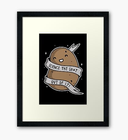 Science The Sh*t Out Of It Framed Print