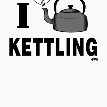 I LOVE KETTLING by jayveezed