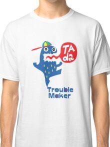 Trouble Maker- Ta Da Classic T-Shirt