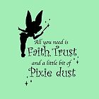 All you need is Faith, Trust and a little bit of Pixie Dust by sophiemase