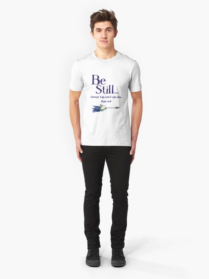 Alternate view of Be Still: Seriously, Y' all Need to Calm Down Psalm 46:10 by Jami Amerine Slim Fit T-Shirt