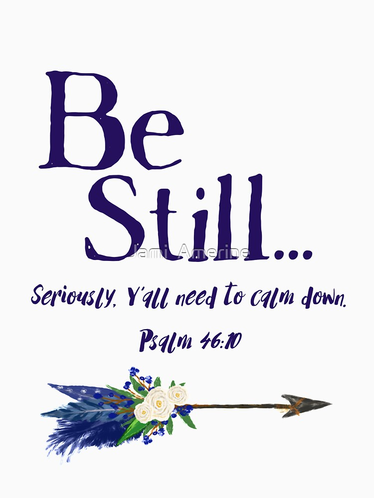 Be Still: Seriously, Y' all Need to Calm Down Psalm 46:10 by Jami Amerine by jamiamerine