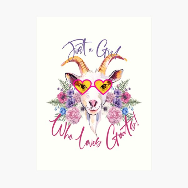 Just a Girl Who Loves Goats  Art Print