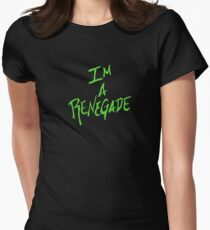 Im A Renegade Womens Fitted T-Shirt