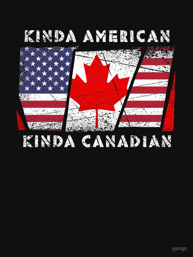 Kinda American Kinda Canadian - Dual Citizenship von yeoys