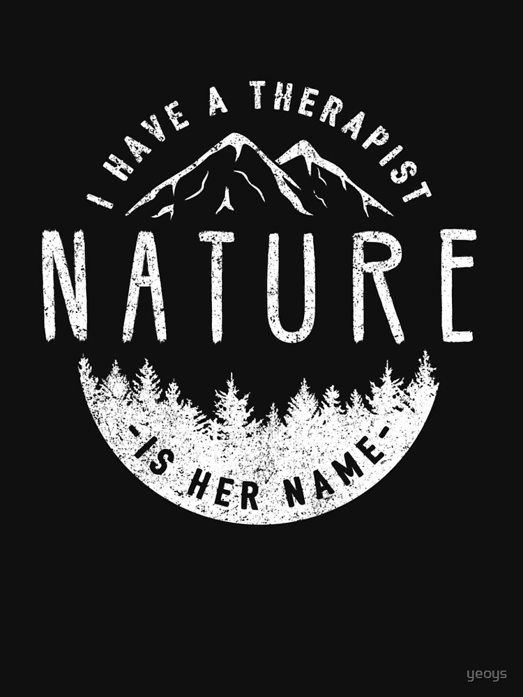I Have A Therapist Her Name Is Nature - Nature Therapy von yeoys