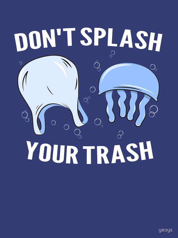 Don't Splash Your Trash - Save The Oceans von yeoys