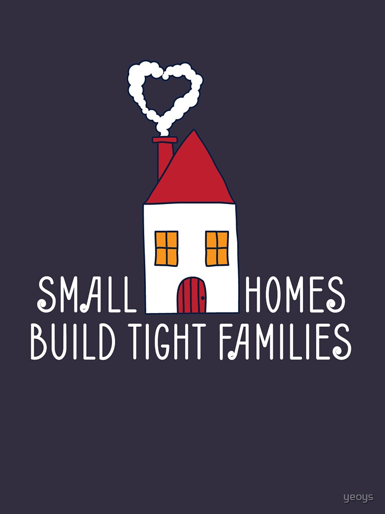 Small Homes Build Tight Families - Tiny House von yeoys