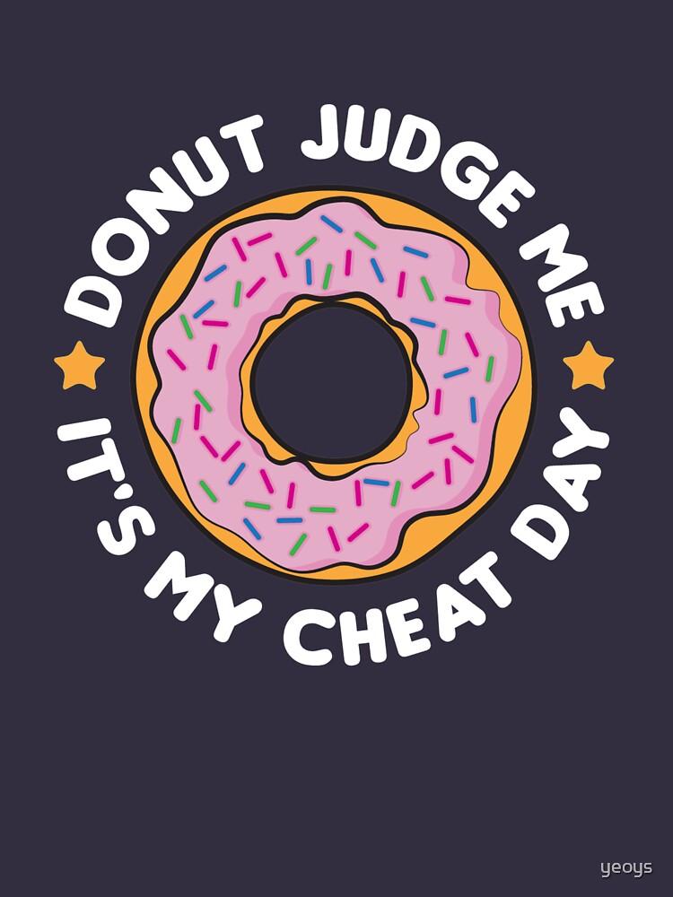 Diet Motivation - Donut Judge Me It's My Cheat Day von yeoys