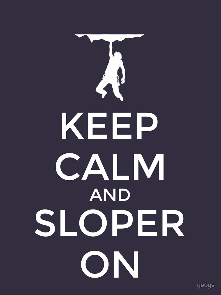 Keep Calm And Sloper On - Rock Climbing von yeoys