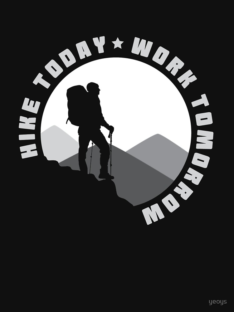 Hike Today Work Tomorrow - Hike von yeoys