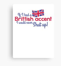 If I had a Brittish Accent - I would never shut up! Canvas Print